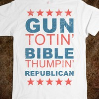Gun Totin&#x27; Bible Thumpin&#x27; Republican - Right Side of Life