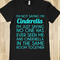I'M NOT SAYING CINDERELLA - glamfoxx.com