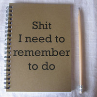 Shit I need to remember to do - 5 x 7 journal