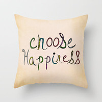 Choose Happiness (color version) Throw Pillow by Sandra Arduini | Society6