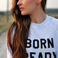 Born Ready Sweatshirt from ART DISCO
