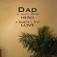 Dad, A Son's First Hero, Daughter's First Love Vinyl Wall Art Decal - Great Gift