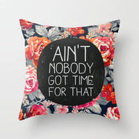 ain&#x27;t nobody got time for that Throw Pillow by Sara Eshak