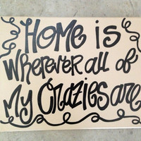 Home is wherever all of my crazies are quote 11 x 14 inch canvas