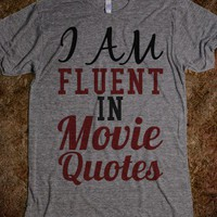 I AM FLUENT IN MOVIE QUOTES