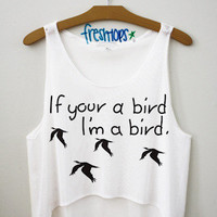 If your a bird I&#x27;m a bird crop top | fresh-tops.com