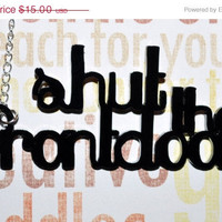 BOGO Blowout Sale TEXT &quot;Shut the Front Door&quot; - Acrylic Necklace