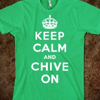 Keep Calm And Chive On - Fresh To Deaf