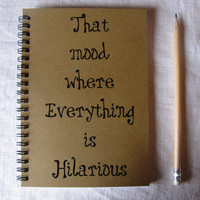 that mood where everything is hilarious - 5 x 7 journal