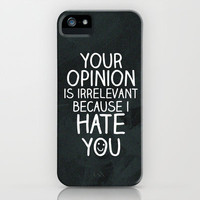 your opinion is irrelevant because i hate you iPhone Case by Sara Eshak