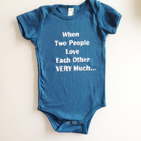 When Two People Love Each Other VERY Much Onesuit (teal 3-6mos) ORGANIC