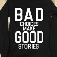 Bad CHoices Make Good Stories (Long Sleeve) - xpress