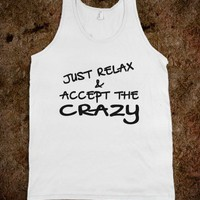 JUST RELAX & ACCEPT THE CRAZY - Shameless Behavior
