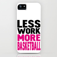 Less work more basketball iPhone Case by WAMTEES | Society6