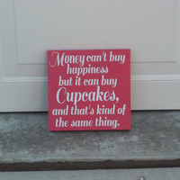 Cupcakes and Happiness and Money 12x12 Wood Sign