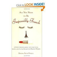 Amazon.com: All You Need to Be Impossibly French: A Witty Investigation into the Lives, Lusts, and Little Secrets of French Women (9780452287785): Helena Frith-Powell: Books