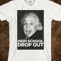 Einstein (High School Drop Out Shirt - Swag Master
