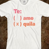 Te Amo Quila (Shirt) - Spring Breaker