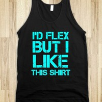 i'd flex but i like this shirt - Work Out Shirts