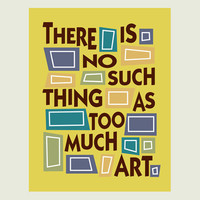 Quotes about Art print There is No Such Thing as Too by Visuaria