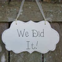 "Wedding Sign, Hand Painted Wooden Shabby Chic Ceremony Wedding Sign,  ""We Did It"""