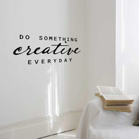 Do Something Creative Everyday removable wall by daydreamerdesign