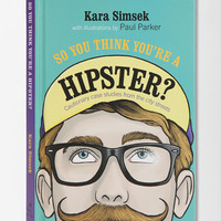 Urban Outfitters - So You Think You're A Hipster? By Kara Simsek