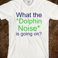 What the *Dolphin Noise* is going on? - Funny Threads