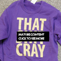 That Shit Cray GOLD ink on Purple Sweatshirt Limited by scstees