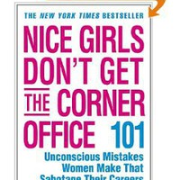Nice Girls Don't Get the Corner Office: 101 Unconscious Mistakes Women Make That Sabotage Their Careers (A NICE GIRLS Book) [Paperback]