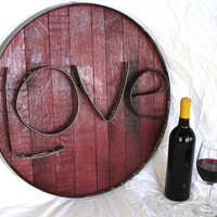LOVE Authentic Wine Barrel Head Sign From by winecountrycraftsman