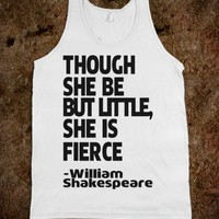 Though She Be But Little , She Is Fierce-Unisex White Tank