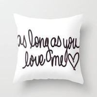 as long as you love me Throw Pillow by Sjaefashion | Society6