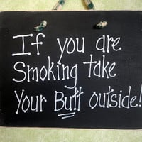 Smoking Sign humor If you are smoking in here take your butt outside