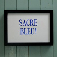 Letterpress Print: Sacre Bleu! from Thursday Press Ltd | Made By Thursday Press Ltd | £38.50 | Bouf