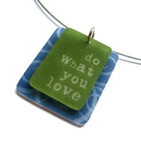 do what you love  necklace by MarciMolinaDesigns