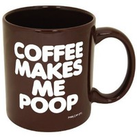Coffee Makes Me Poop! ~ Funny Coffee Mug/Cup ~ 11 oz ~ Dark Brown with White Letters: Kitchen & Dining