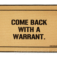 &quot;Come Back With a Warrant&quot; Doormat
