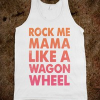 Rock Me Mama Like A Wagon Wheel (Tank) - Spring Breaker - Skreened T-shirts, Organic Shirts, Hoodies, Kids Tees, Baby One-Pieces and Tote Bags