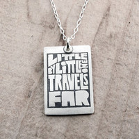 Little by little, one travels far - Motivational quote jewelry - Inspirational quote necklace - Eco friendly reclaimed silver