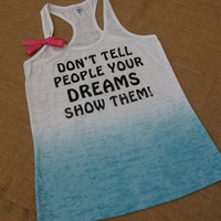 Don't Tell People Your Dreams, SHOW THEM. S-XL Tank. With Bow. Burnout. Racerback. Women. Workout. Fitness. Inspire. Quote.