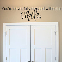 You&#x27;re Never Fully Dressed Without a Smile.. vinyl wall decal sticker art