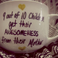 9 Out Of 10 Children Get Their Awesomeness From Their MOM Mug