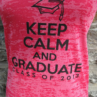 Keep Calm and Graduate Class of 2013