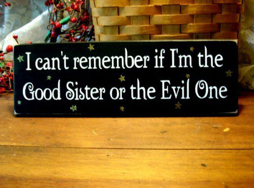 I cant remember if Im the Good Sister...or the Evil One Sign | CountryWorkshop - Folk Art & Primitives on ArtFire