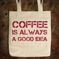 Coffee Is Always A Good Idea Tote