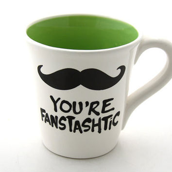 Large Mustache mug you're fanstashtic by LennyMud on Etsy