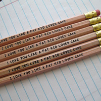 I Love You Like A Fat Kid Loves Cake Pencils by ecceprints on Etsy