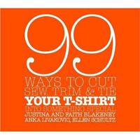 99 Ways to Cut, Sew, Trim, and Tie Your T-Shirt into Something Special (9780307345561): Faith Blakeney, Justina Blakeney, Anka Livakovic, Ellen Schultz: Books