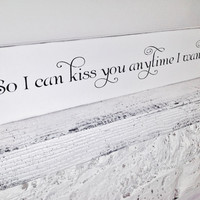 Wedding Sign Southern Wedding  So I can Kiss you by AndTheSignSays